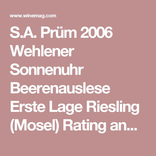 S.A. Prüm 2006 Wehlener Sonnenuhr Beerenauslese Erste Lage Riesling (Mosel) Rating and Review | Wine Enthusiast Magazine