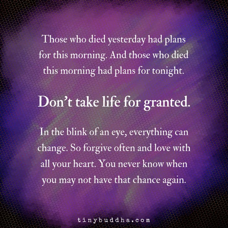 Don't Take Life For Granted Granted quotes, Wisdom
