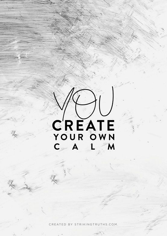 You create your own calm. #wisdom #affirmations