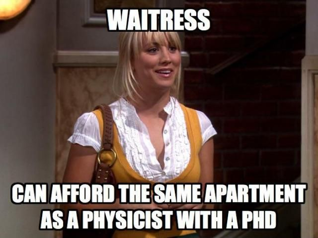 "The Big Bang Theory Logic! ""Waitress - can afford the same apartment as a physicist with a PhD"""