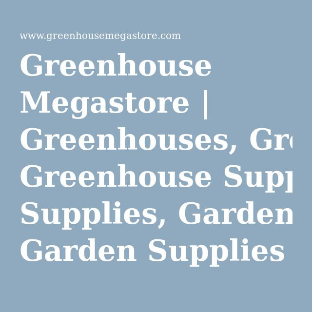 Greenhouse Megastore | Greenhouses, Greenhouse Supplies, Garden Supplies