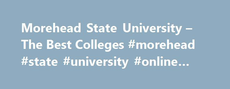 Morehead State University – The Best Colleges #morehead #state #university #online #degrees http://gambia.remmont.com/morehead-state-university-the-best-colleges-morehead-state-university-online-degrees/  # Morehead State University Morehead State University is a four-year public university in Morehead, Ky. that was established in 1887. The U.S. News World Report ranked Morehead State University 55th in Regional Universities (South) in its 2013 edition of Best Colleges. The university has a…
