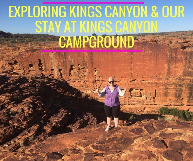 Exploring Kings Canyon & Our Stay at Kings Canyon Campground