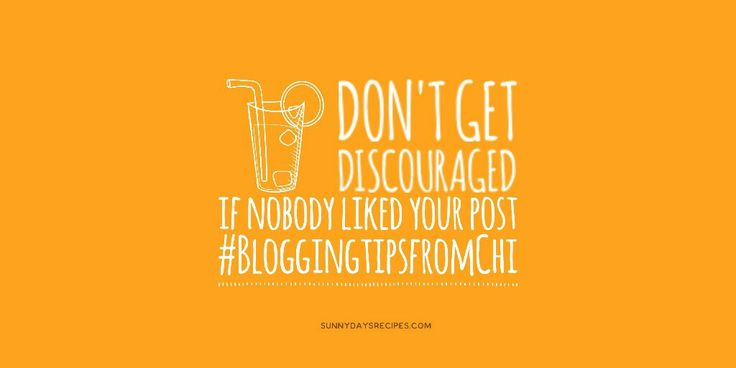 Tip 02: Don't get discouraged if nobody liked your post #bloggingtipsfromChi #bloggers #blog | sunnydaysrecipes.com