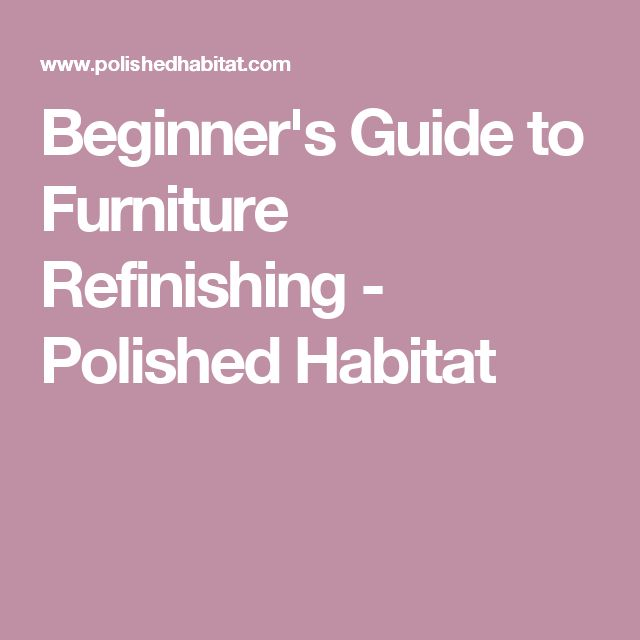 Beginner's Guide to Furniture Refinishing - Polished Habitat