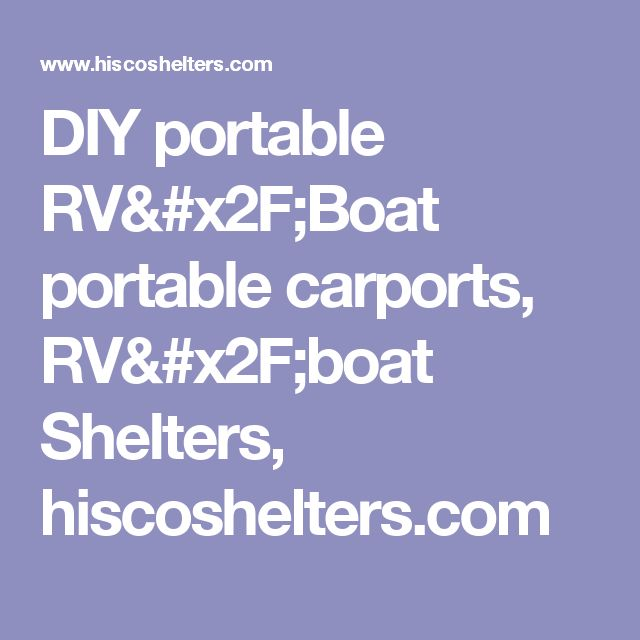 DIY portable RV/Boat portable carports, RV/boat Shelters, hiscoshelters.com