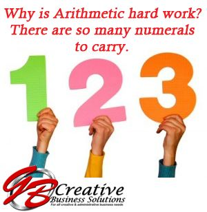 Why is Arithmetic hard work? ... There are so many numerals to carry.