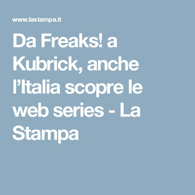 Da Freaks! a Kubrick, anche l'Italia scopre le web series - La Stampa