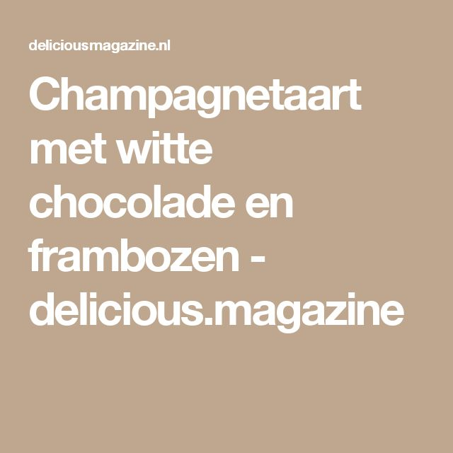 Champagnetaart met witte chocolade en frambozen - delicious.magazine