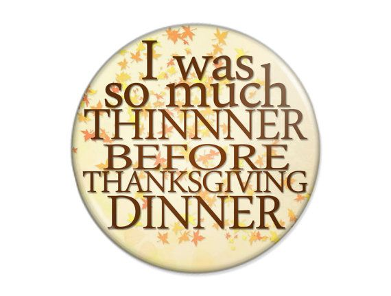 Funny Thanksgiving Pinback Button  Thinner by TheOneStopButtonShop, $4.00