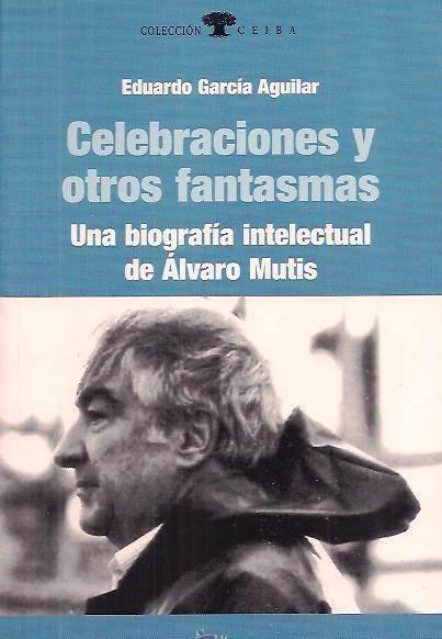 Celebraciones y otros fantasmas : una biografía intelectual de Álvaro Mutis // http://fama.us.es/record=b1467989~S5*spi