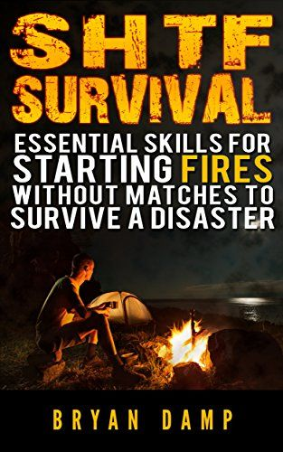 FREE TODAY    Amazon.com: SHTF Survival. Essential Skills For Starting Fires Without Matches To Survive A Disaster (Starting Fire Book): (prepper's survival guide, preppers, SHTF Preparedness, how to survive a disaster) eBook: Bryan Damp: Kindle Store