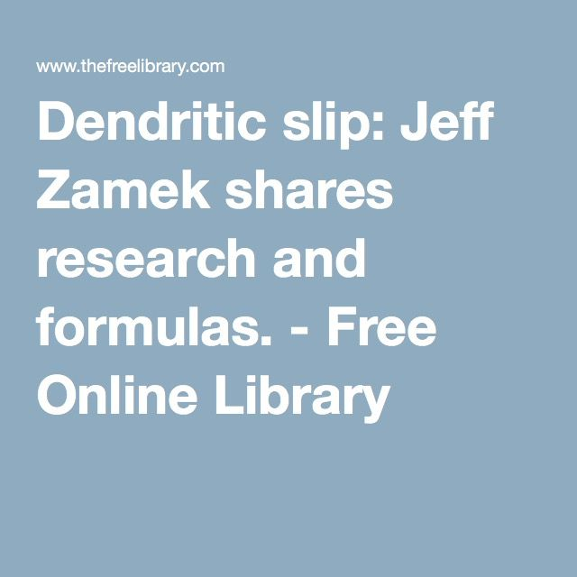 Dendritic slip: Jeff Zamek shares research and formulas. - Free Online Library