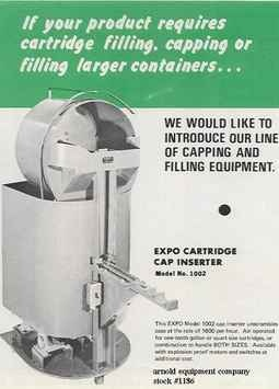 1 - New Expo Cartridge Cap Inserter with unscrambler rated at a maximum of 1600 caps per hour. Machine is air operated for 1/10 or quart size cartridges. Unit inserts caps into cartridge tubes. Machine is available with explosion proof motors and switches at additional cost. Price below is for 1/10 size or 1 qt. size. Approx. 6 week lead time from receipt of 50% deposit with order (balance due prior to shipment).     www.arnoldeqp.com/1186