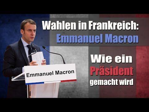 Wahlen in Frankreich: Emmanuel Macron – Wie ein Präsident gemacht wird   16.04.2017   www.kla.tv - YouTube