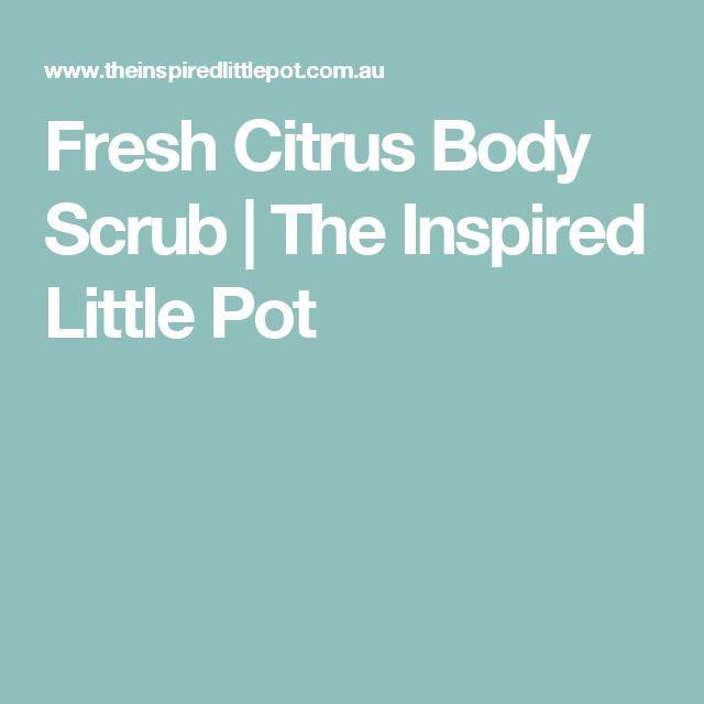 Fresh Citrus Body Scrub | The Inspired Little Pot