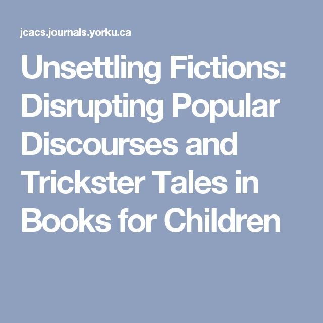Unsettling Fictions: Disrupting Popular Discourses and Trickster Tales in Books for Children