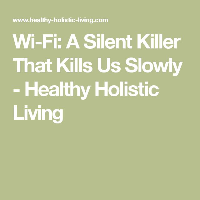 Wi-Fi: A Silent Killer That Kills Us Slowly - Healthy Holistic Living