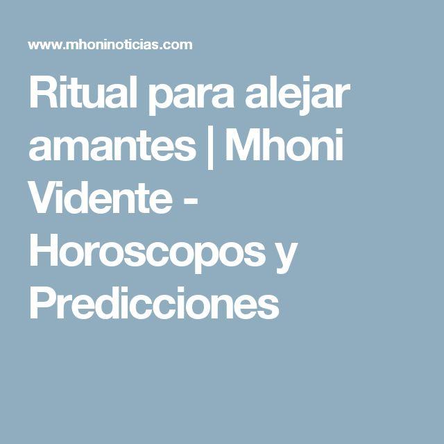 Ritual para alejar amantes           |            Mhoni Vidente - Horoscopos y Predicciones