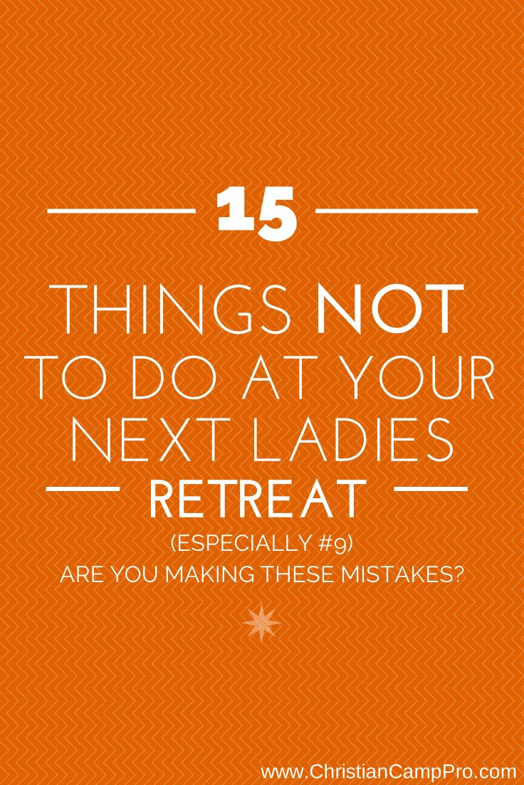 15 Things NOT To Do At Your Next Ladies Retreat – Are You Making These Mistakes?