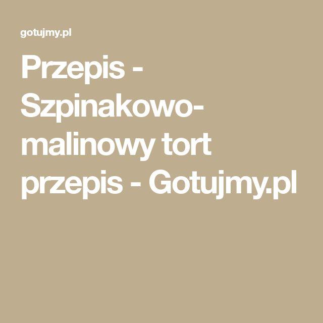 Przepis - Szpinakowo- malinowy tort przepis - Gotujmy.pl