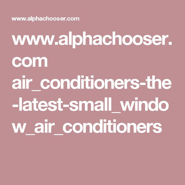 www.alphachooser.com air_conditioners-the-latest-small_window_air_conditioners