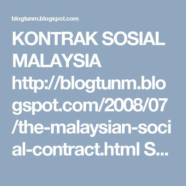 KONTRAK SOSIAL MALAYSIA http://blogtunm.blogspot.com/2008/07/the-malaysian-social-contract.html Sebelum adanya Malaya dan Malaysia, semenanjung ini dikenali sebagai Tanah Melayu .. Tun Dr Mahathir Mohamad http://blogtunm.blogspot.com Cerita Lawak http://ceritalawakje.blogspot.com petua seharian http://petuaseharian.blogspot.com Melaka Bandaraya Warisan Dunia http://gotomelaka.blogspot.com