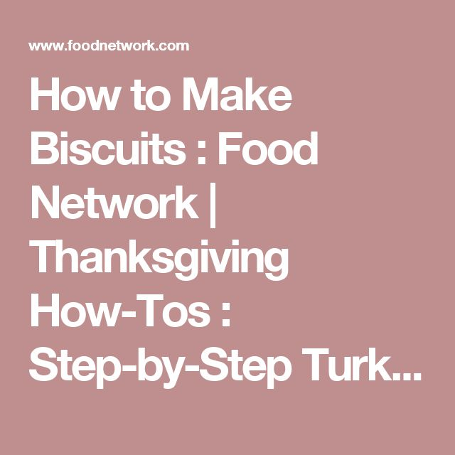 How to Make Biscuits : Food Network | Thanksgiving How-Tos : Step-by-Step Turkey, Desserts & Side Dishes : Food Network | Food Network
