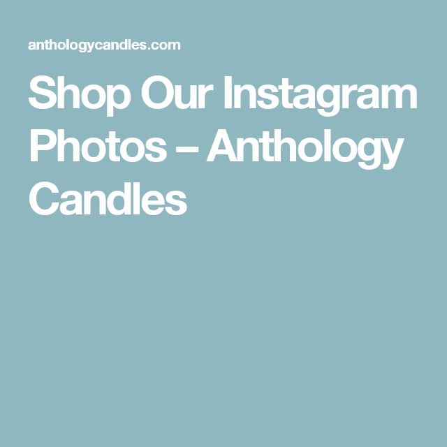 Shop Our Instagram Photos – Anthology Candles