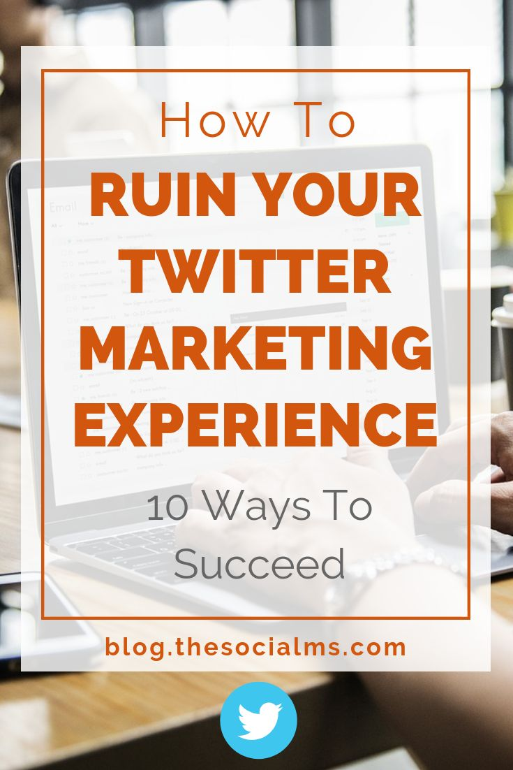 How To Ruin Your Twitter Marketing Experience: 10 Ways To Succeed
