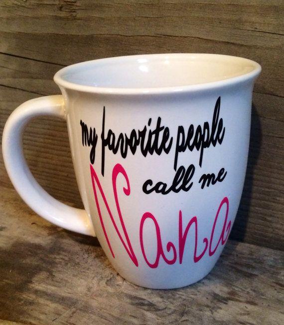 My Favorite People Call Me Nana Coffee Mug Gift Ideas