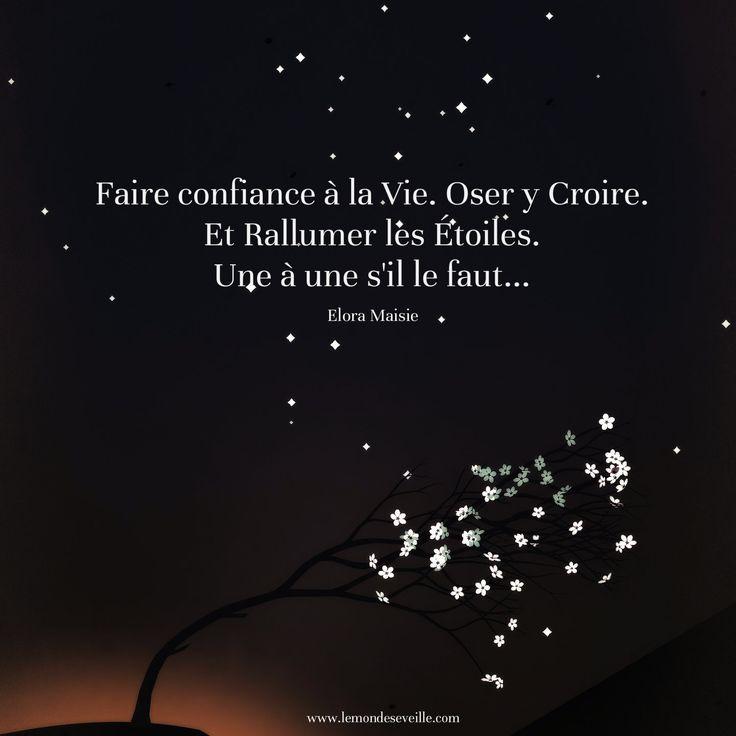Faire confiance à la vie. Oser y croire. Et rallumer les étoiles. Une à une s'il le faute.   RALLUMER LES ÉTOILES Le Monde s'Eveille Grâce à Nous Tous ♥