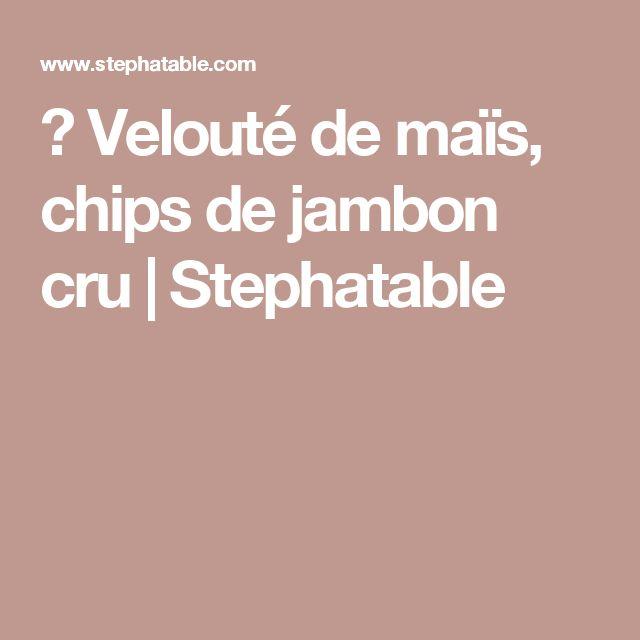 ♥ Velouté de maïs, chips de jambon cru | Stephatable