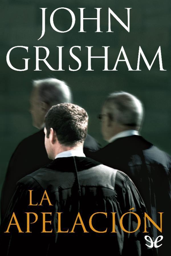 La Apelación John Grisham Libros Gratis Libros Descargar Libros En Pdf