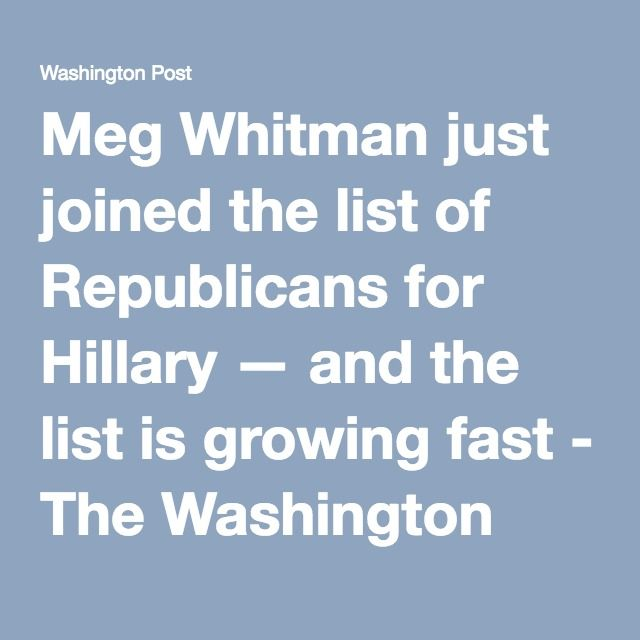 Meg Whitman just joined the list of Republicans for Hillary — and the list is growing fast - The Washington Post