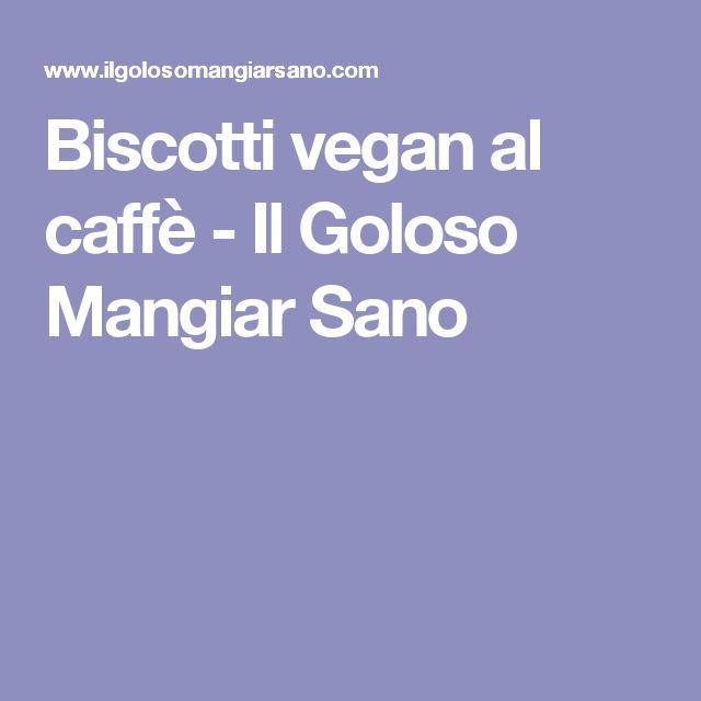 Biscotti vegan al caffè - Il Goloso Mangiar Sano