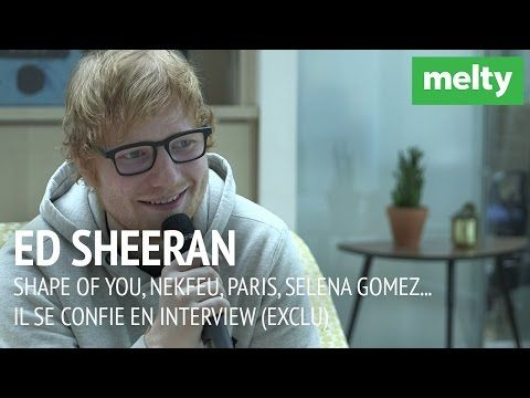 Ed Sheeran : Shape Of You, Nekfeu, Paris, Selena Gomez... Il se confie en interview (EXCLU) - YouTube