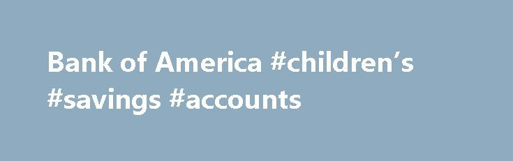 Bank of America #children's #savings #accounts http://savings.nef2.com/bank-of-america-childrens-savings-accounts/  Checking and so much more Bank of America checking accounts offer convenience with features like Online Bill Pay, Mobile Banking Footnote 1 and access to thousands of ATMs. I want the basics Bank of America Core Checking Good for you if you use direct deposit and are looking for a simple straightforward personal checking account. Online and Mobile Banking link opens in a new…