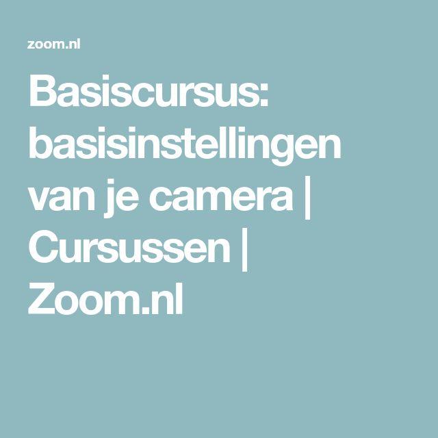 Basiscursus: basisinstellingen van je camera | Cursussen | Zoom.nl