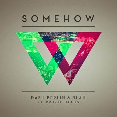 Electro World Dance: Dash Berlin & 3LAU - Somehow Feat.Bright Lights