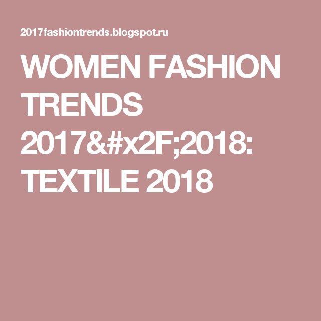 WOMEN FASHION TRENDS 2017/2018: TEXTILE 2018