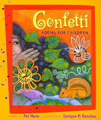 ***Confetti: Poems for Children by Pat Mora, illustrated by Enrique O. Sanchez, 1996*** Uno, dos, tres: One, Two, Three, illustrated by Barbara Lavellar, 1996*** Agua Agua Agua, illustrated by Jose Ortega, 1994*** A Birthday Basket for Tía, illustrated by Cecily Lang, 1997*** The Gift of the Poinsettia: El regalo de la flor de nochebuena (bilingual) by Pat Mora, illustrated by Charles Ramirez Berg, 1995**** Pablo's Tree by Pat Mora, illustrated by Cecily Lang, 1994