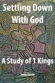 Settling Down With God: A Study of 1 Kings