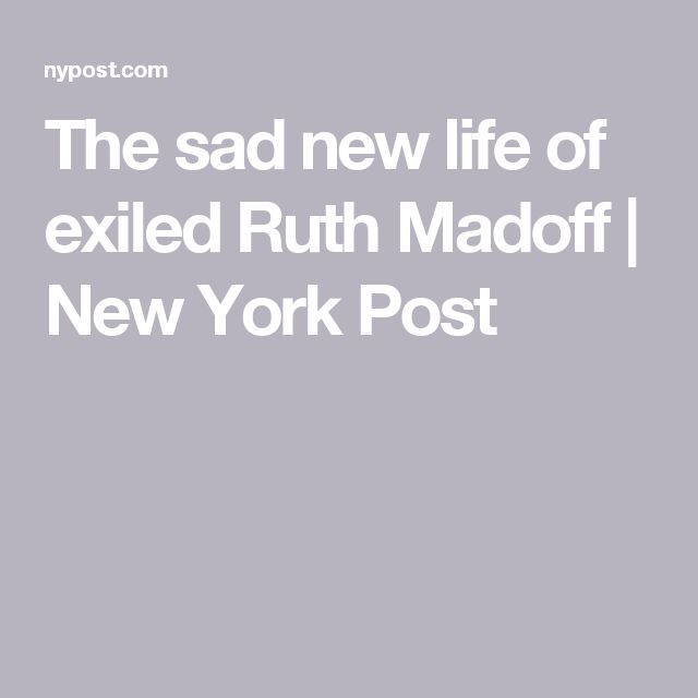 The sad new life of exiled Ruth Madoff | New York Post