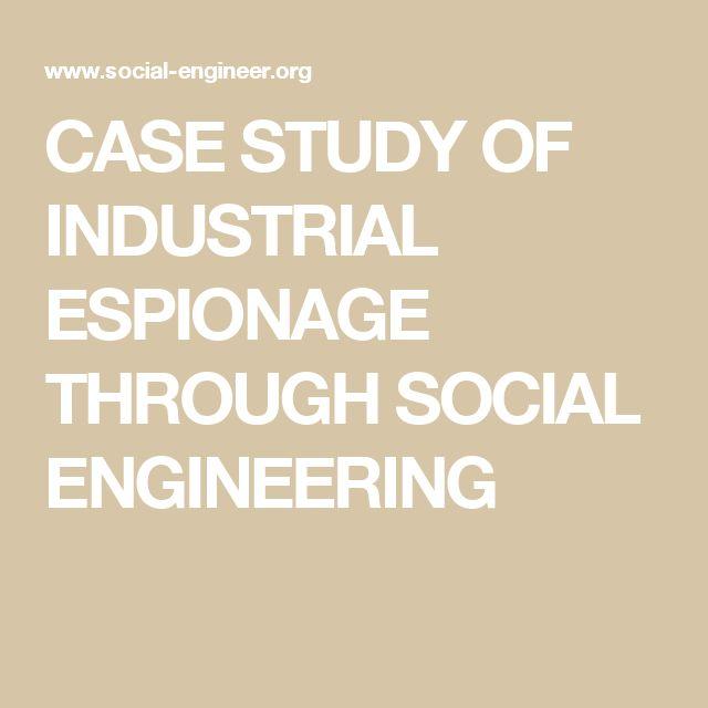 CASE STUDY OF INDUSTRIAL ESPIONAGE THROUGH SOCIAL ENGINEERING