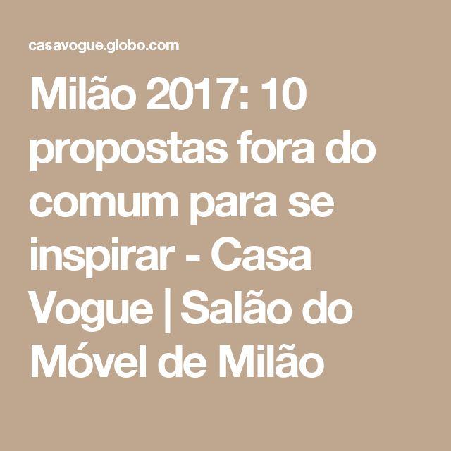 Milão 2017: 10 propostas fora do comum para se inspirar - Casa Vogue | Salão do Móvel de Milão