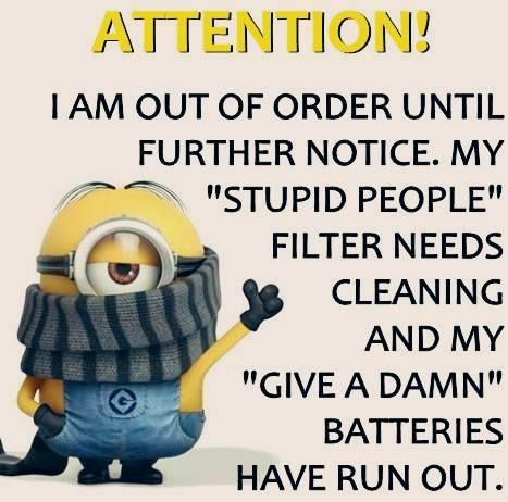 So true for me...wait here, my 'give a damn' battery is running out
