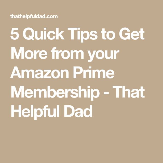 5 Quick Tips to Get More from your Amazon Prime Membership - That Helpful Dad