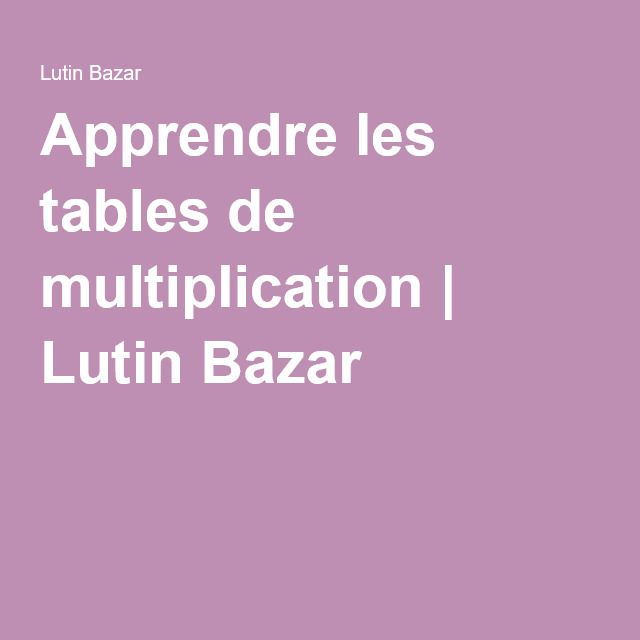 Apprendre les tables de multiplication   Lutin Bazar