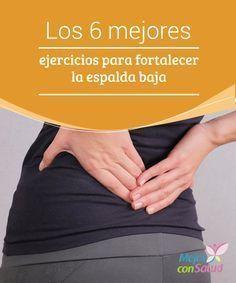 Los 6 mejores ejercicios para fortalecer la espalda baja  La espalda baja o zona lumbar es una zona sensible del cuerpo que se puede ver afectada por los daños en los isquiotibiales, la debilidad de los músculos abdominales, las lesiones y las hernias de disco.